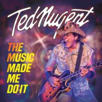 Ted Nugent: The Music Made Me Do It Album